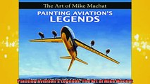 FREE DOWNLOAD  Painting Aviations Legends The Art of Mike Machat  DOWNLOAD ONLINE