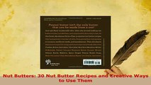 Download  Nut Butters 30 Nut Butter Recipes and Creative Ways to Use Them Read Full Ebook