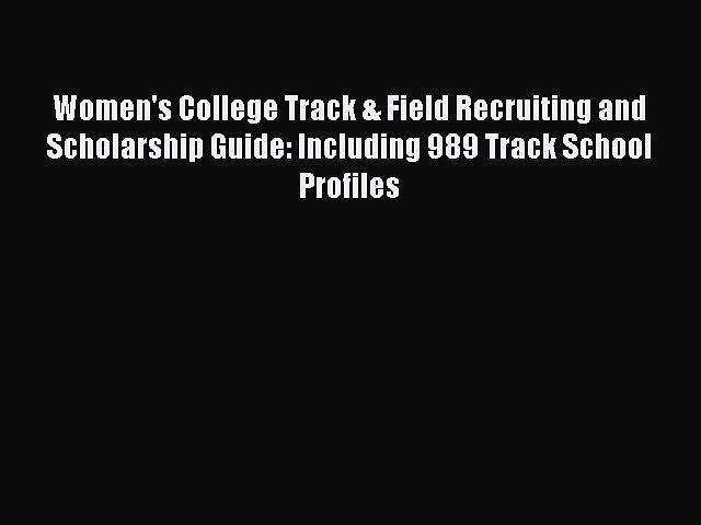 [Read book] Women's College Track & Field Recruiting and Scholarship Guide: Including 989 Track