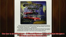 Free PDF Downlaod  The Car Is Architecture  A Visual History of Frank Lloyd Wrights 85 Cars and One READ ONLINE