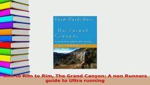 PDF  Rim to Rim to Rim The Grand Canyon A non Runners guide to Ultra running  Read Online