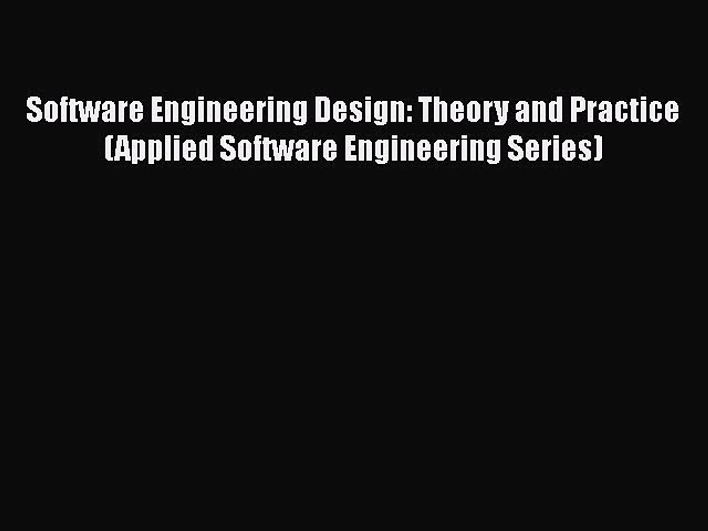 [Read Book] Software Engineering Design: Theory and Practice (Applied Software Engineering
