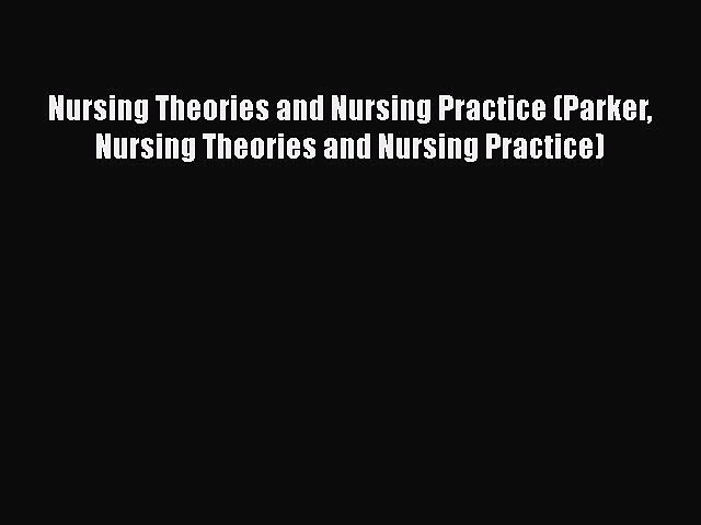 Read Nursing Theories and Nursing Practice (Parker Nursing Theories and Nursing Practice) Ebook