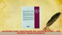PDF  ACUPUNCTURE PRATIQUÉE EN CHINE L T01  LES POINTS TRADITIONNELS PDF Full Ebook