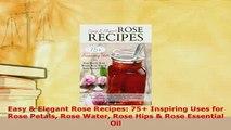 Download  Easy  Elegant Rose Recipes 75 Inspiring Uses for Rose Petals Rose Water Rose Hips  Download Online