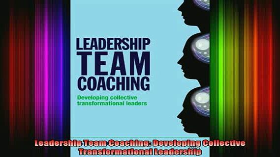READ FREE Ebooks  Leadership Team Coaching Developing Collective Transformational Leadership Full EBook