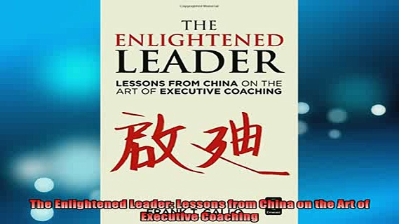 FREE EBOOK ONLINE  The Enlightened Leader Lessons from China on the Art of Executive Coaching Full EBook