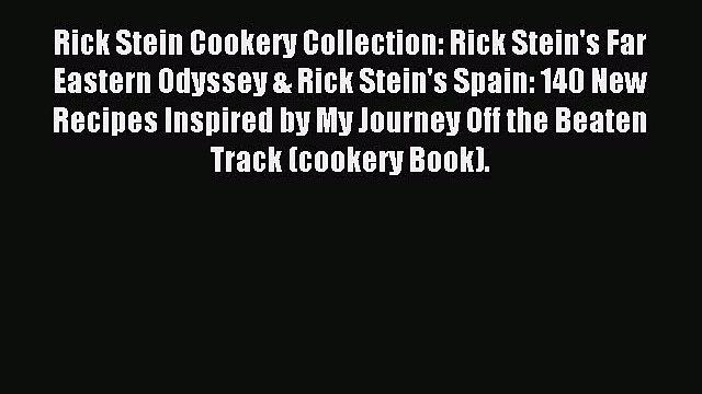 [Download PDF] Rick Stein Cookery Collection: Rick Stein's Far Eastern Odyssey & Rick Stein's