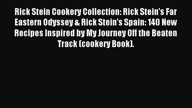[Download PDF] Rick Stein Cookery Collection: Rick Stein's Far Eastern Odyssey & Rick Stein's