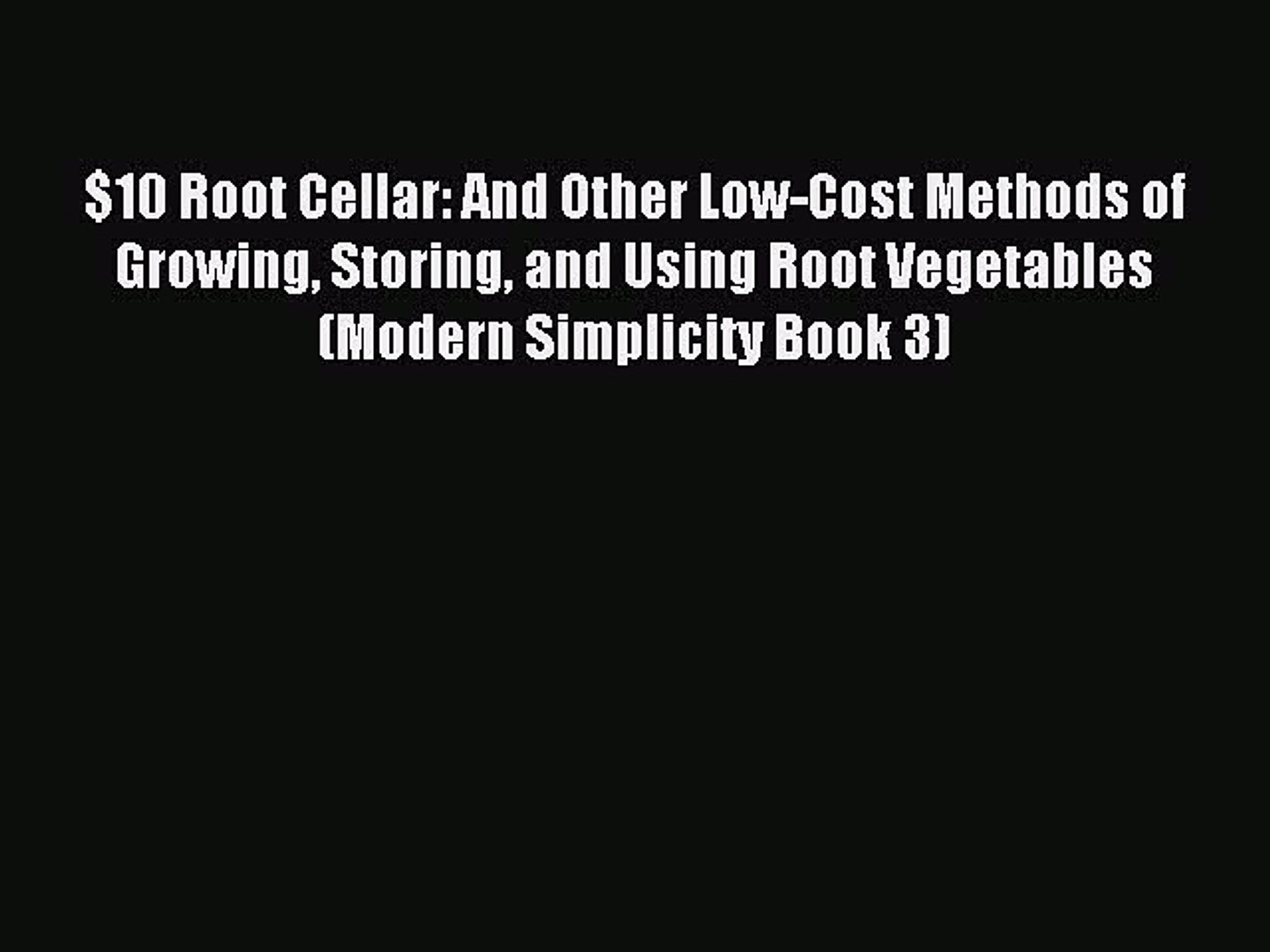 [Download PDF] $10 Root Cellar: And Other Low-Cost Methods of Growing Storing and Using Root
