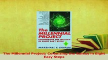 Read  The Millennial Project Colonizing the Galaxy in Eight Easy Steps PDF Online