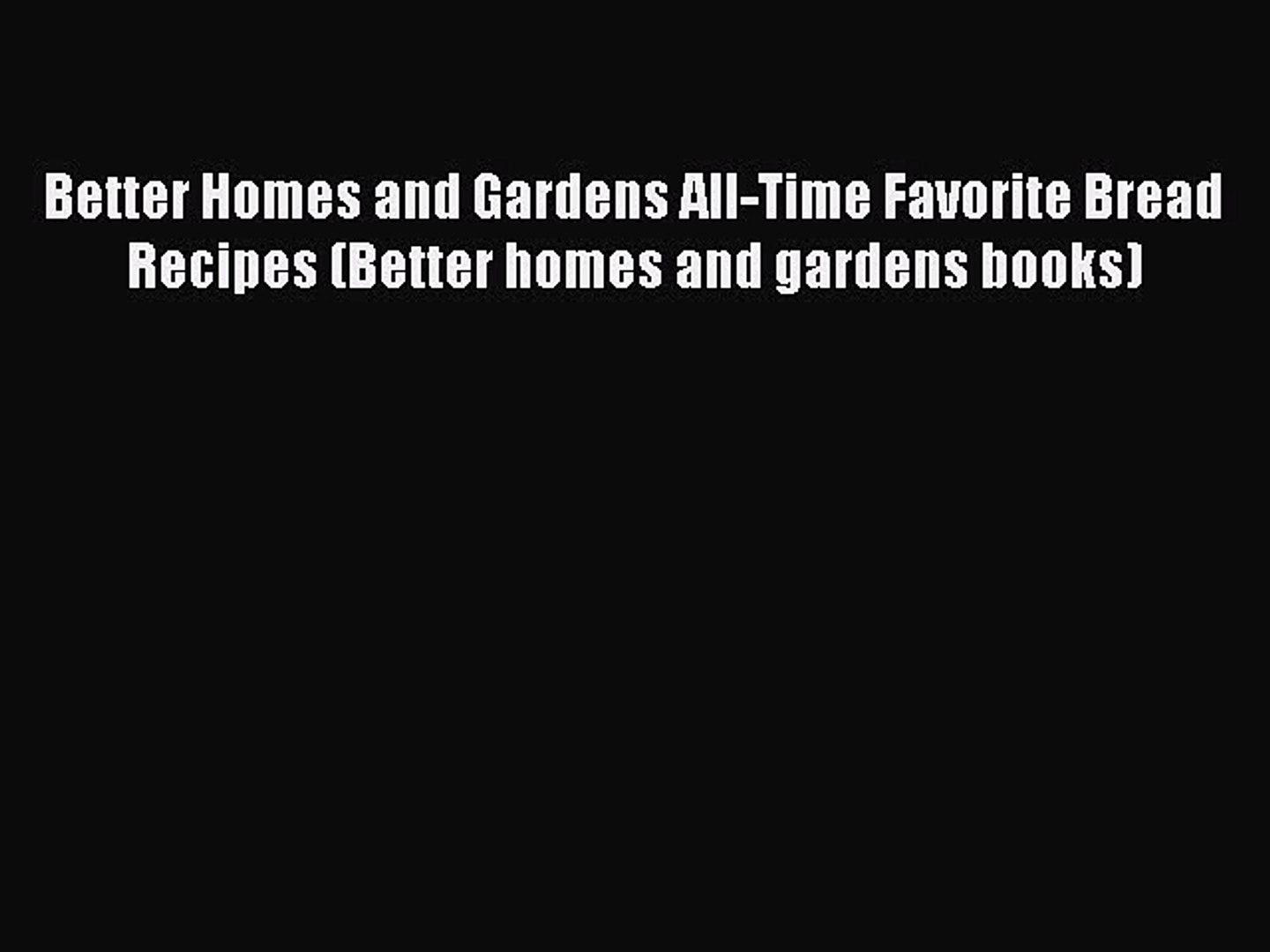 [Read Book] Better Homes and Gardens All-Time Favorite Bread Recipes (Better homes and gardens