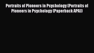 Read Portraits of Pioneers in Psychology (Portraits of Pioneers in Psychology (Paperback APA))