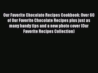 [Download PDF] Our Favorite Chocolate Recipes Cookbook: Over 60 of Our Favorite Chocolate Recipes