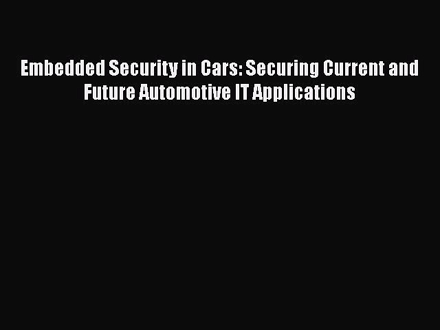 [PDF] Embedded Security in Cars: Securing Current and Future Automotive IT Applications [Download]