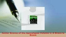PDF  Junior Braves of the Apocalypse Volume 1 A Brave is Brave Download Full Ebook