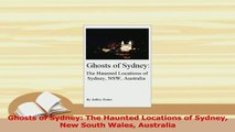 Read  Ghosts of Sydney The Haunted Locations of Sydney New South Wales Australia Ebook Free