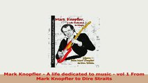 Download  Mark Knopfler  A life dedicated to music  vol 1 From Mark Knopfler to Dire Straits PDF Book Free