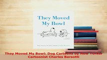 Download  They Moved My Bowl Dog Cartoons by New Yorker Cartoonist Charles Barsotti PDF Online