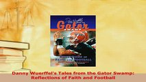 PDF  Danny Wuerffels Tales from the Gator Swamp Reflections of Faith and Football Read Online