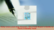 PDF  Holy Cows and Hog Heaven The Food Buyers Guide to Farm Friendly Food Read Online