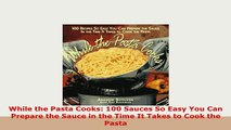 PDF  While the Pasta Cooks 100 Sauces So Easy You Can Prepare the Sauce in the Time It Takes PDF Full Ebook