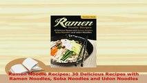 Download  Ramen Noodle Recipes 30 Delicious Recipes with Ramen Noodles Soba Noodles and Udon PDF Online