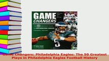 PDF  Game Changers Philadelphia Eagles The 50 Greatest Plays in Philadelphia Eagles Football  Read Online