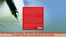 Download  The Passion of Tiger Woods An Anthropologist Reports on Golf Race and Celebrity Scandal  EBook
