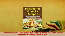 Download  Fettuccine Alfredo Recipes The Ultimate Fettuccine Alfredo Recipe Cookbook Download Online