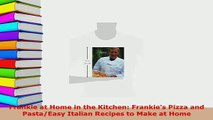 PDF  Frankie at Home in the Kitchen Frankies Pizza and PastaEasy Italian Recipes to Make at Download Online