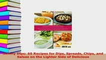 PDF  Skinny Dips 60 Recipes for Dips Spreads Chips and Salsas on the Lighter Side of Delicious PDF Online