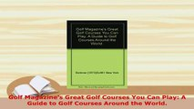 PDF  Golf Magazines Great Golf Courses You Can Play A Guide to Golf Courses Around the World Download Online