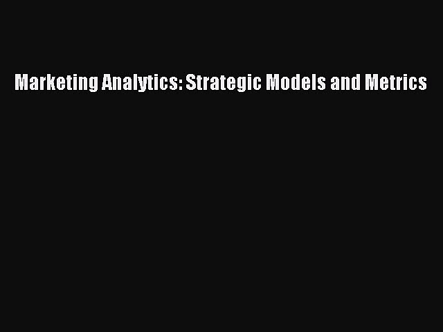 [Read book] Marketing Analytics: Strategic Models and Metrics [Download] Online