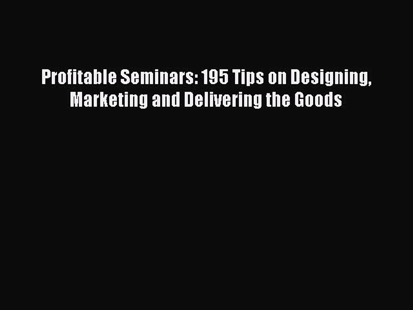[Read PDF] Profitable Seminars: 195 Tips on Designing Marketing and Delivering the Goods Download