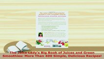 PDF  The Juice Ladys Big Book of Juices and Green Smoothies More Than 400 Simple Delicious Download Full Ebook
