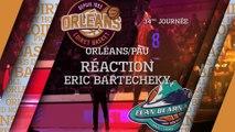 Réaction d'Eric Bartecheky - J34 - Orléans reçoit Pau
