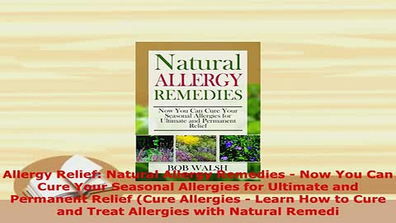 Download  Allergy Relief Natural Allergy Remedies  Now You Can Cure Your Seasonal Allergies for PDF Full Ebook