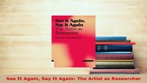 PDF  See It Again Say It Again The Artist as Researcher Ebook