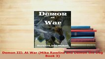 PDF  Demon III At War Mike Rawlins and Demon the Dog Book 3 Read Online