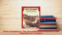 Download  Early Voyageurs The Incredible Adventures of the Fearless Fur Traders PDF Online