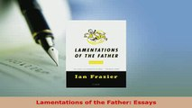Download  Lamentations of the Father Essays  Read Online