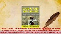 Read  Cuba Cuba On My Mind Cuba From Columbus To Fidel Castro Cuba Fidel Castro Cuba straits Ebook Free