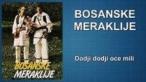 Bosanske Meraklije - Dodji dodji oce mili
