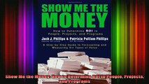 READ FREE Ebooks  Show Me the Money How to Determine ROI in People Projects and Programs Full Free