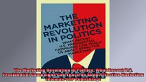 READ book  The Marketing Revolution in Politics What Recent US Presidential Campaigns Can Teach Us Online Free