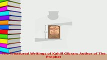 PDF The Treasured Writings of Kahlil Gibran Author of The Prophet