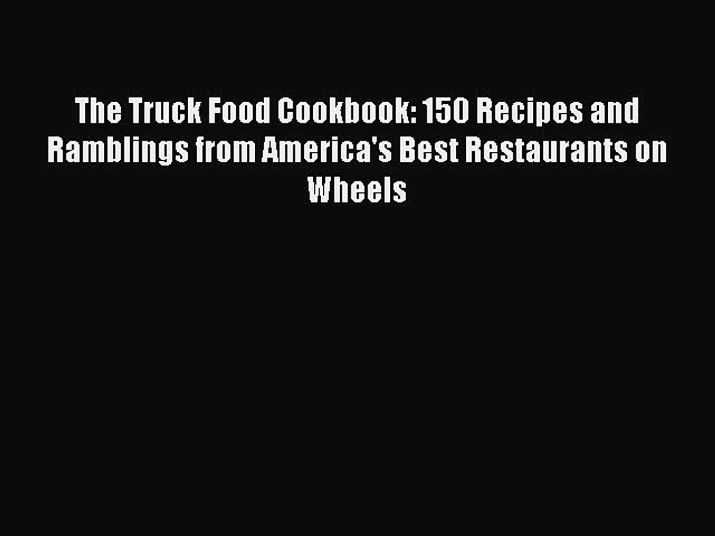 The Truck Food Cookbook: 150 Recipes and Ramblings from Americas Best Restaurants on Wheels