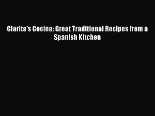 Download Clarita's Cocina: Great Traditional Recipes from a Spanish Kitchen Ebook Online