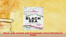 Read  Black Sea Coasts and Conquests From Pericles to Putin Ebook Free